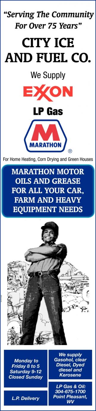 We Supply Exxon, LP Gas, Marathon, City Ice and Fuel Co